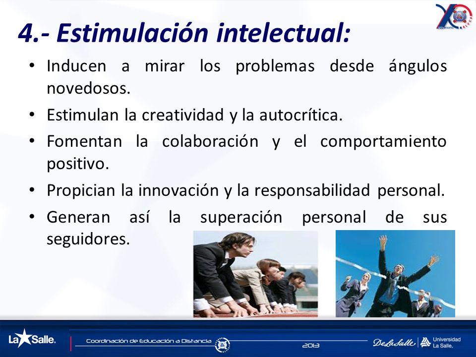 4.- Estimulación intelectual: Inducen a mirar los problemas desde ángulos novedosos. Estimulan la creatividad y la autocrítica. Fomentan la colaboraci