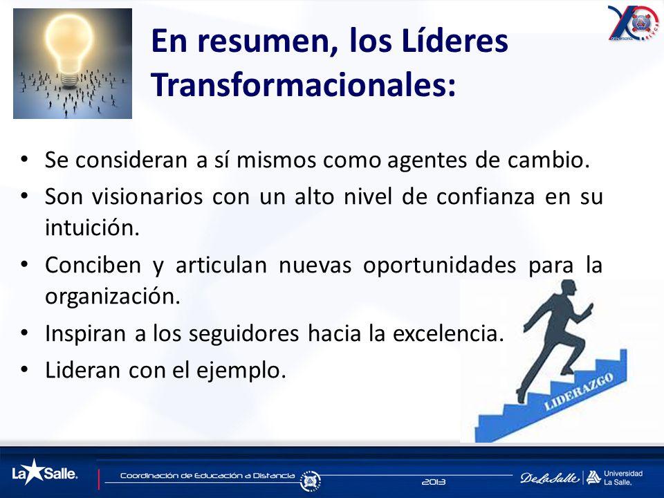En resumen, los Líderes Transformacionales: Se consideran a sí mismos como agentes de cambio. Son visionarios con un alto nivel de confianza en su int