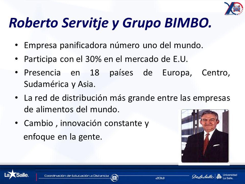 Roberto Servitje y Grupo BIMBO. Empresa panificadora número uno del mundo. Participa con el 30% en el mercado de E.U. Presencia en 18 países de Europa