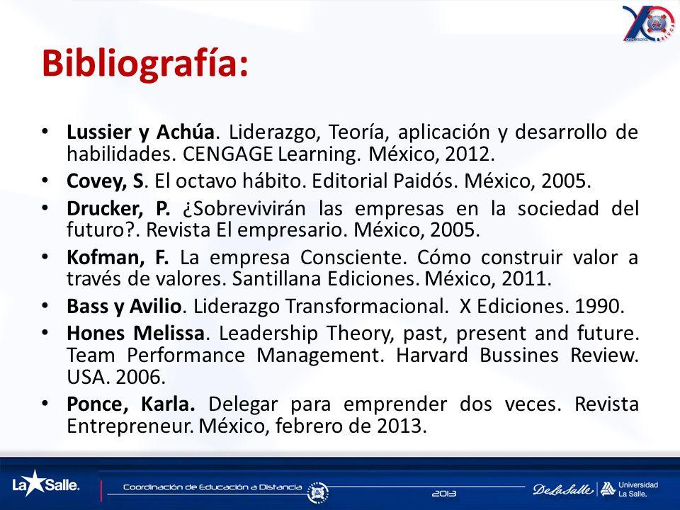 Bibliografía: Lussier y Achúa. Liderazgo, Teoría, aplicación y desarrollo de habilidades. CENGAGE Learning. México, 2012. Covey, S. El octavo hábito.