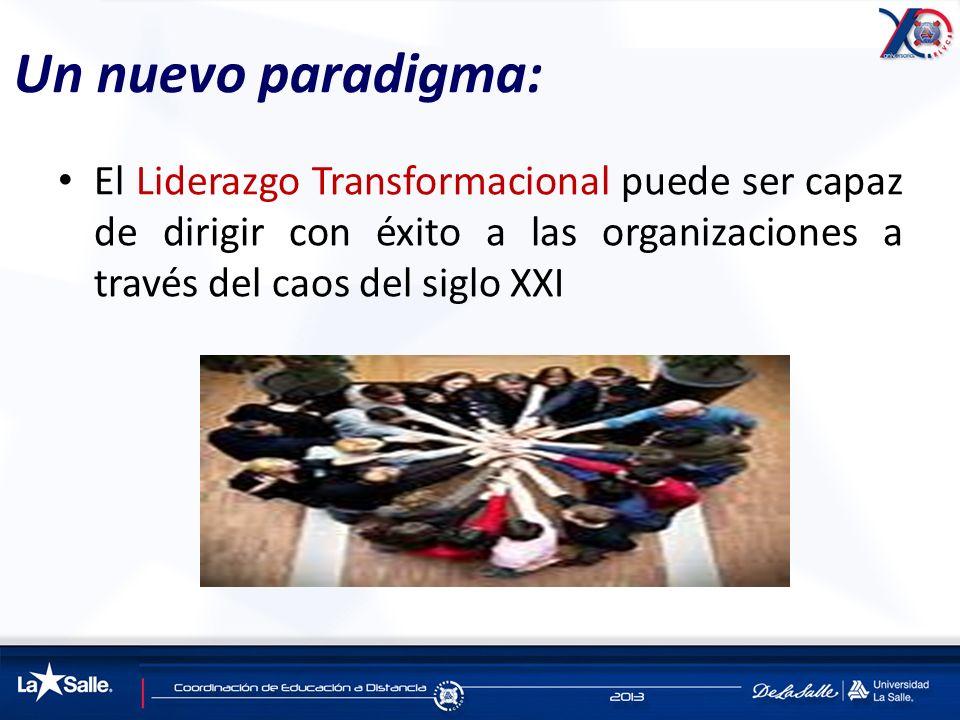 Un nuevo paradigma: El Liderazgo Transformacional puede ser capaz de dirigir con éxito a las organizaciones a través del caos del siglo XXI
