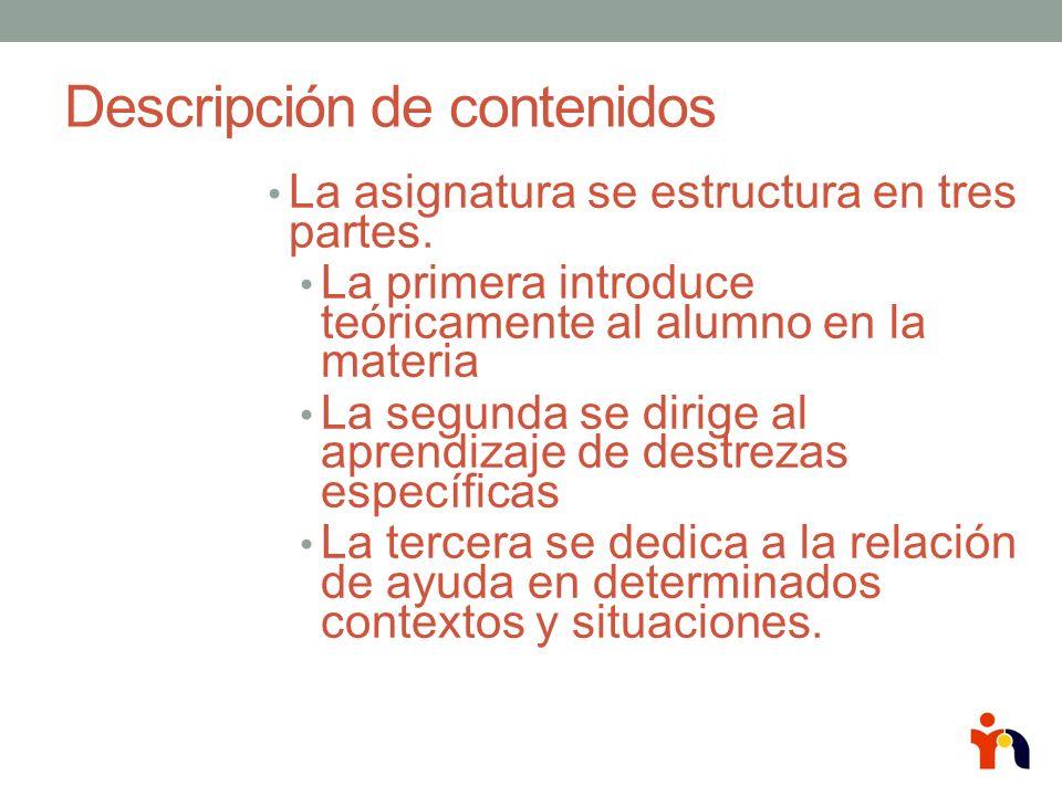 Descripción de contenidos La asignatura se estructura en tres partes. La primera introduce teóricamente al alumno en la materia La segunda se dirige a