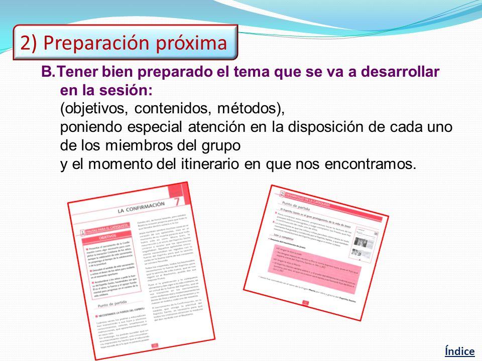 B.Tener bien preparado el tema que se va a desarrollar en la sesión: (objetivos, contenidos, métodos), poniendo especial atención en la disposición de