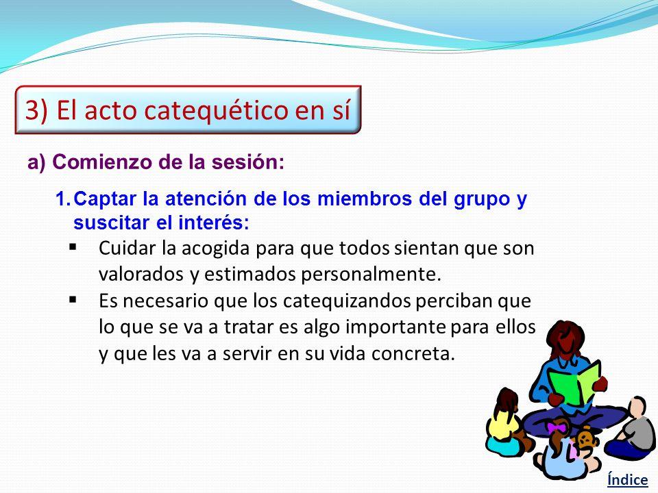 a)Comienzo de la sesión: 1.Captar la atención de los miembros del grupo y suscitar el interés: Cuidar la acogida para que todos sientan que son valorados y estimados personalmente.