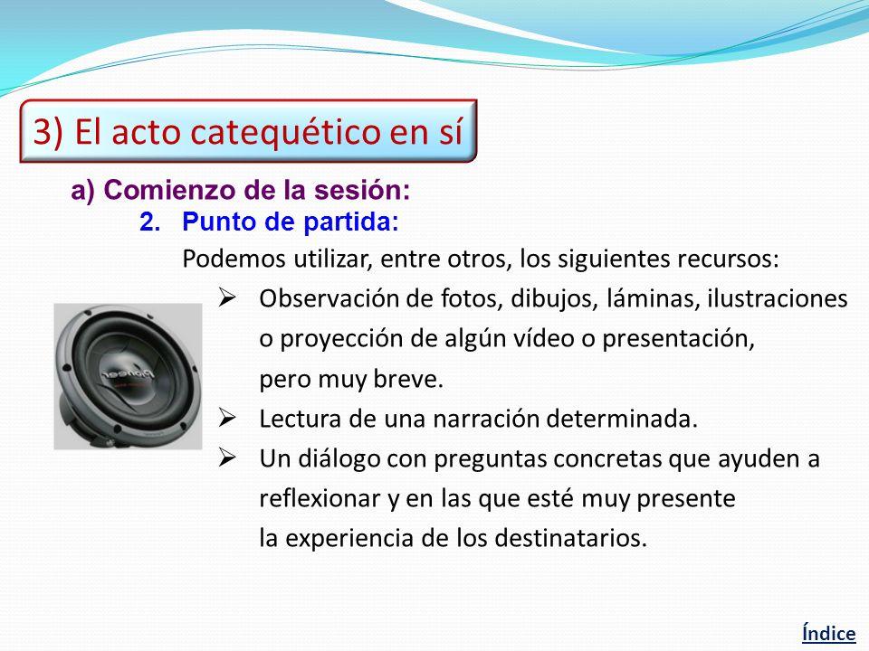 a)Comienzo de la sesión: 2.Punto de partida: Podemos utilizar, entre otros, los siguientes recursos: Observación de fotos, dibujos, láminas, ilustraci