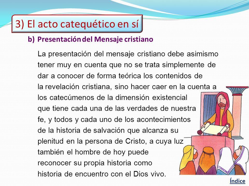b) Presentación del Mensaje cristiano La presentación del mensaje cristiano debe asimismo tener muy en cuenta que no se trata simplemente de dar a con
