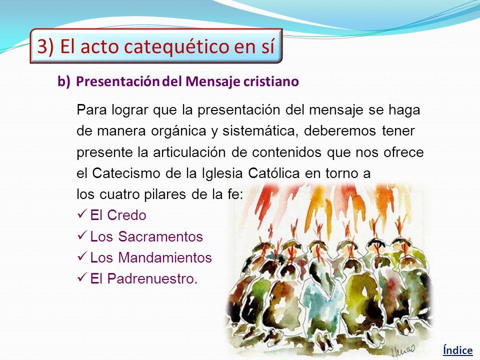 b) Presentación del Mensaje cristiano Para lograr que la presentación del mensaje se haga de manera orgánica y sistemática, deberemos tener presente l