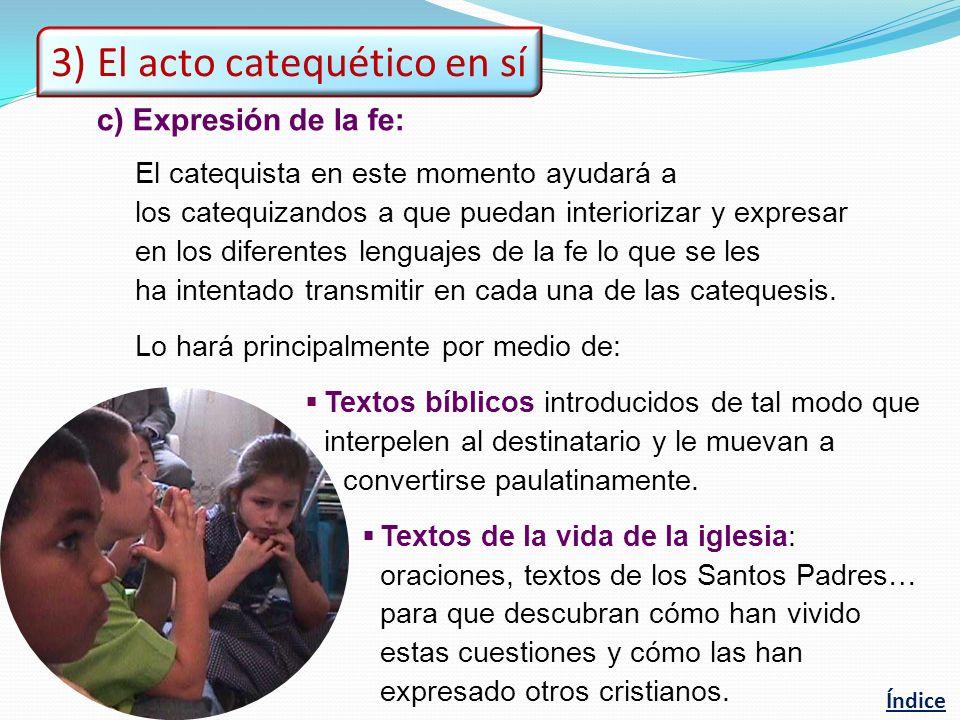 c)Expresión de la fe: El catequista en este momento ayudará a los catequizandos a que puedan interiorizar y expresar en los diferentes lenguajes de la