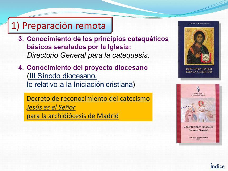 3.Conocimiento de los principios catequéticos básicos señalados por la Iglesia: Directorio General para la catequesis. 4.Conocimiento del proyecto dio