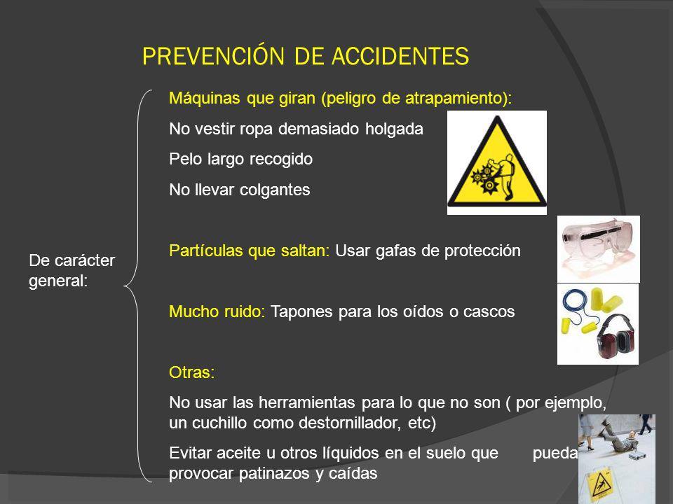 PREVENCIÓN DE ACCIDENTES De carácter general: Máquinas que giran (peligro de atrapamiento): No vestir ropa demasiado holgada Pelo largo recogido No ll