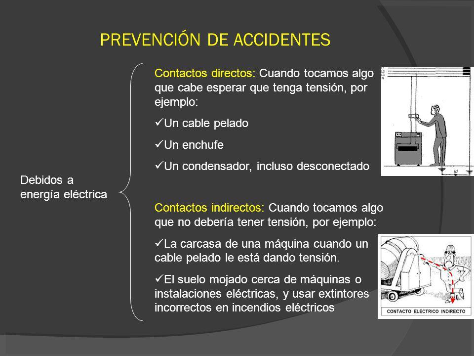 PREVENCIÓN DE ACCIDENTES Debidos a energía eléctrica Contactos directos: Cuando tocamos algo que cabe esperar que tenga tensión, por ejemplo: Un cable