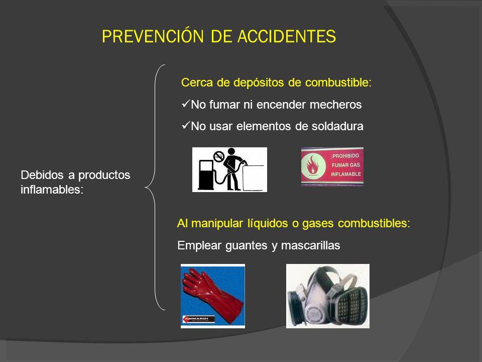 PREVENCIÓN DE ACCIDENTES Debidos a productos inflamables: Cerca de depósitos de combustible: No fumar ni encender mecheros No usar elementos de soldad