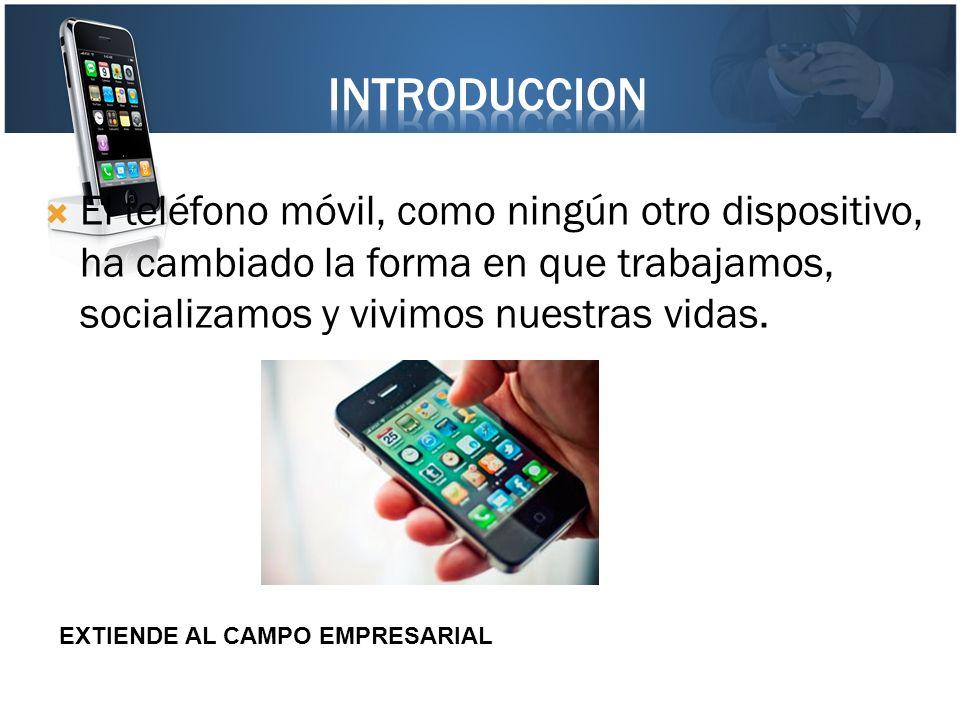El teléfono móvil, como ningún otro dispositivo, ha cambiado la forma en que trabajamos, socializamos y vivimos nuestras vidas. EXTIENDE AL CAMPO EMPR