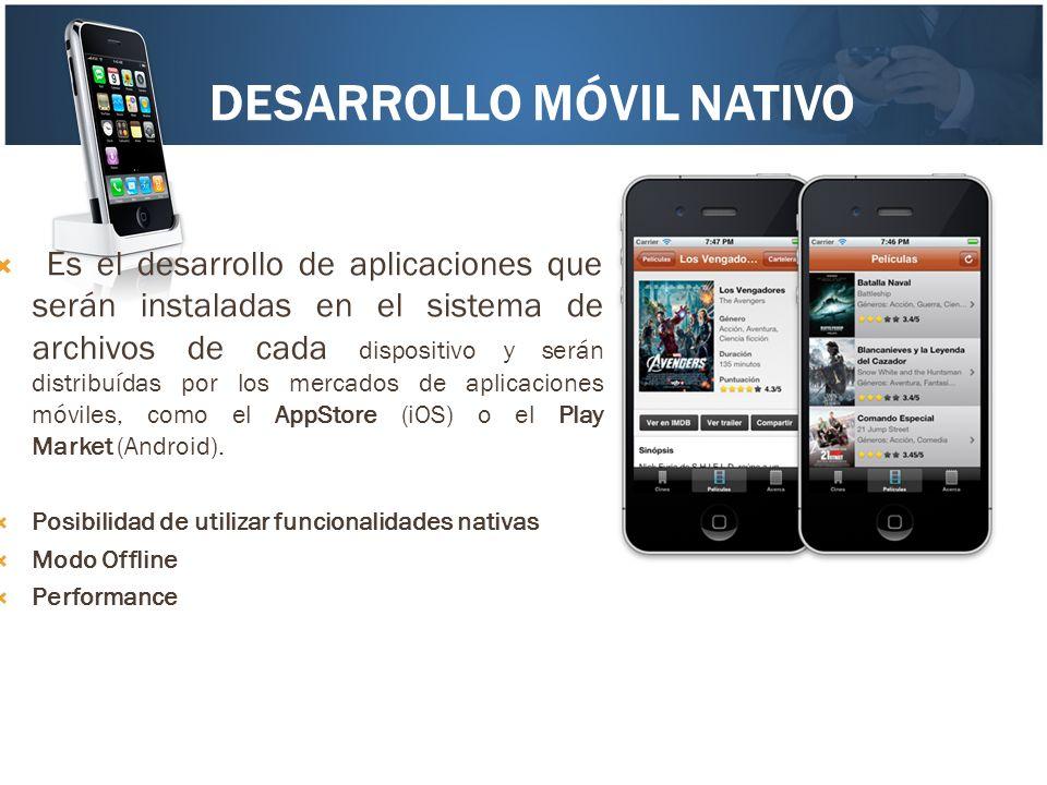 DESARROLLO MÓVIL NATIVO Es el desarrollo de aplicaciones que serán instaladas en el sistema de archivos de cada dispositivo y serán distribuídas por l