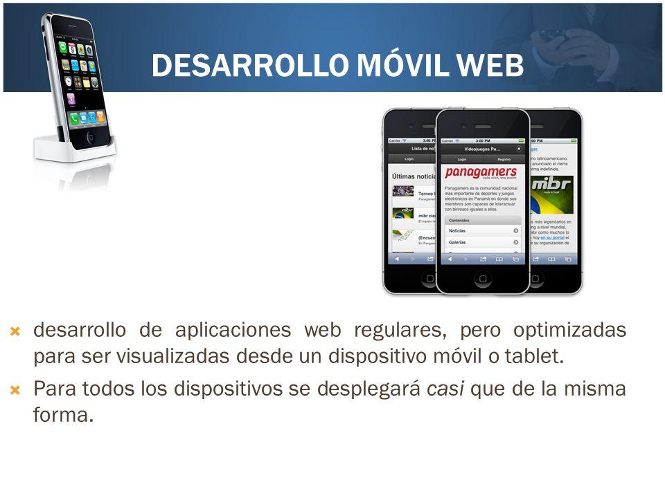 DESARROLLO MÓVIL WEB desarrollo de aplicaciones web regulares, pero optimizadas para ser visualizadas desde un dispositivo móvil o tablet. Para todos
