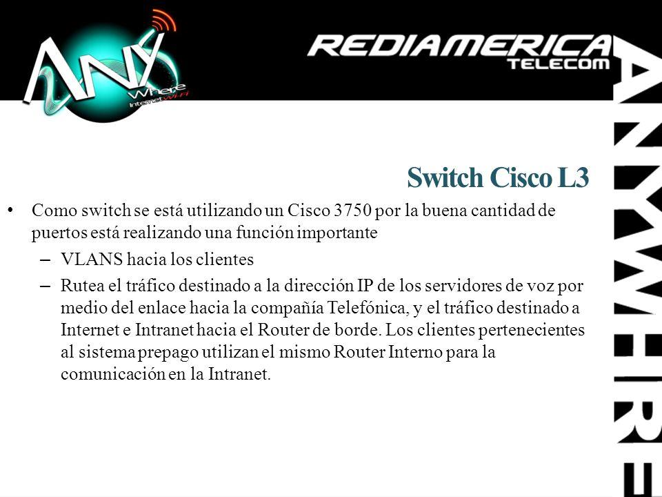 Switch Cisco L3 Como switch se está utilizando un Cisco 3750 por la buena cantidad de puertos está realizando una función importante –VLANS hacia los