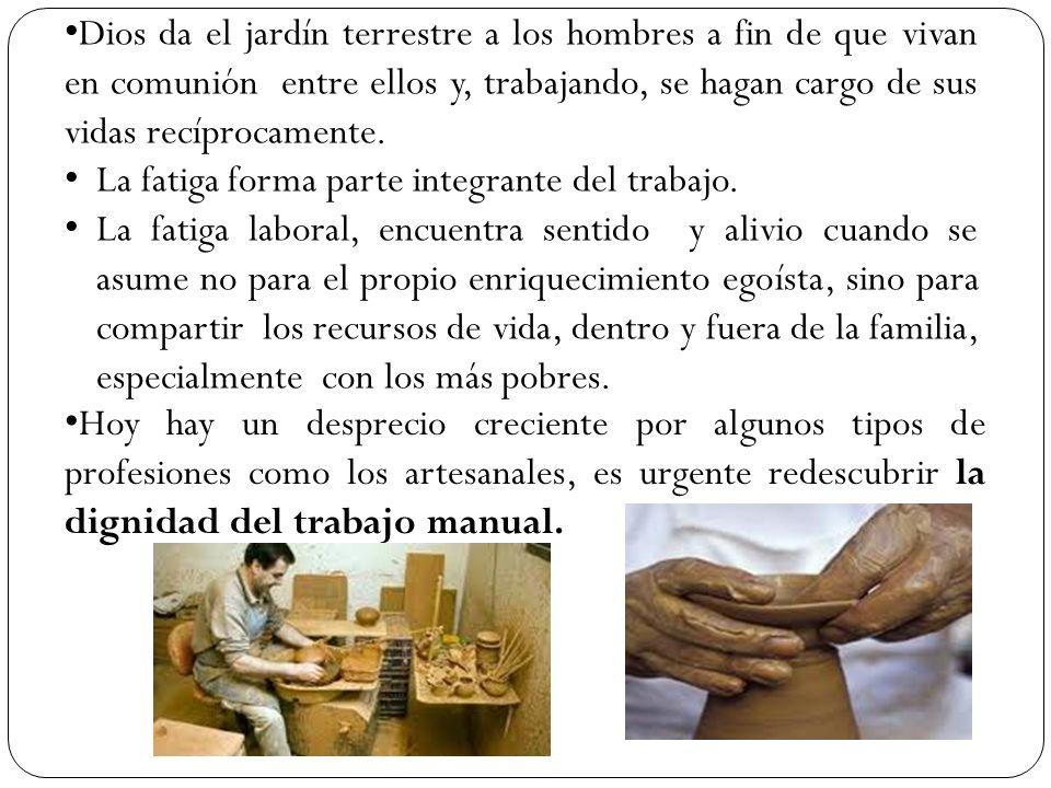Hoy hay un desprecio creciente por algunos tipos de profesiones como los artesanales, es urgente redescubrir la dignidad del trabajo manual. Dios da e