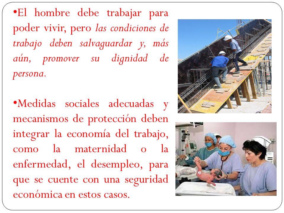 El hombre debe trabajar para poder vivir, pero las condiciones de trabajo deben salvaguardar y, más aún, promover su dignidad de persona. Medidas soci