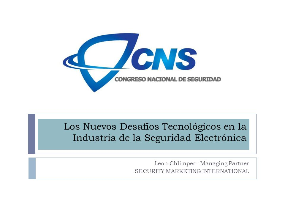 Los Nuevos Desafíos Tecnológicos en la Industria de la Seguridad Electrónica Leon Chlimper - Managing Partner SECURITY MARKETING INTERNATIONAL