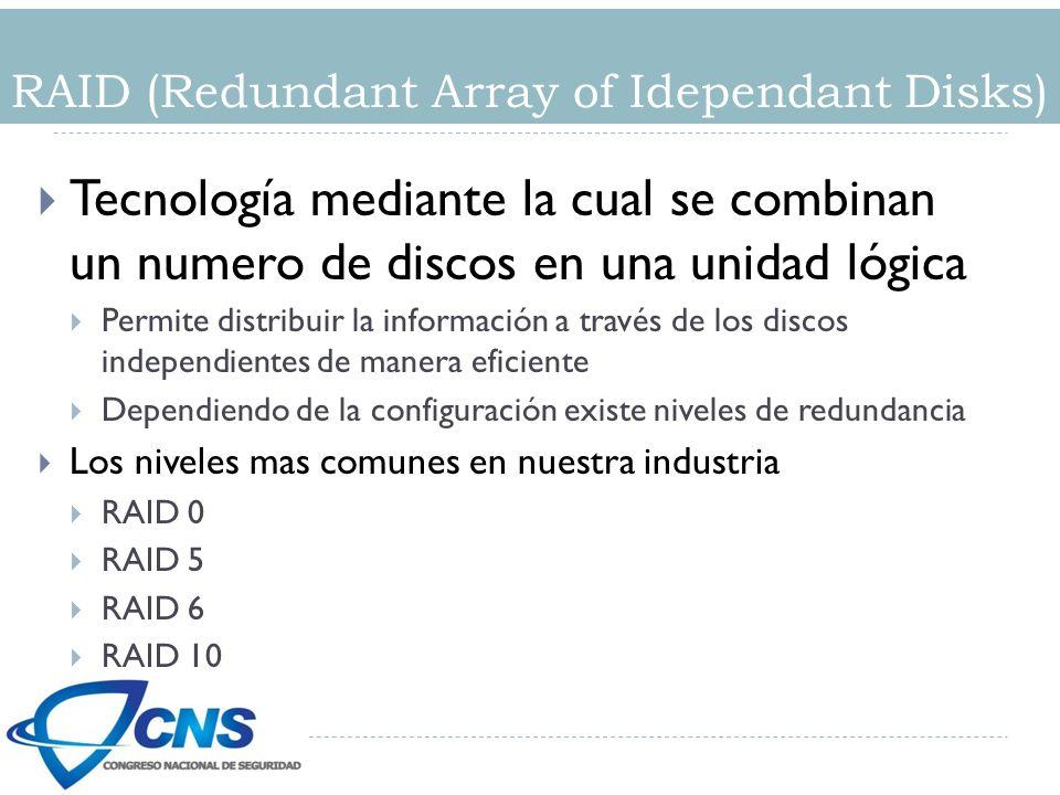 RAID (Redundant Array of Idependant Disks) Tecnología mediante la cual se combinan un numero de discos en una unidad lógica Permite distribuir la información a través de los discos independientes de manera eficiente Dependiendo de la configuración existe niveles de redundancia Los niveles mas comunes en nuestra industria RAID 0 RAID 5 RAID 6 RAID 10