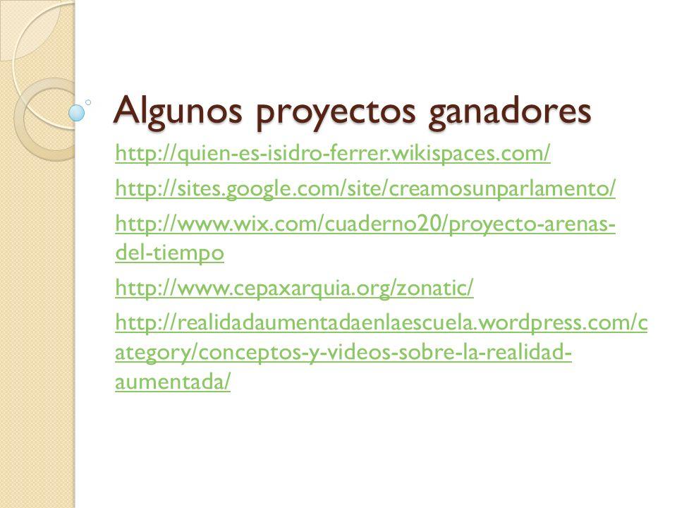 Algunos proyectos ganadores http://quien-es-isidro-ferrer.wikispaces.com/ http://sites.google.com/site/creamosunparlamento/ http://www.wix.com/cuadern