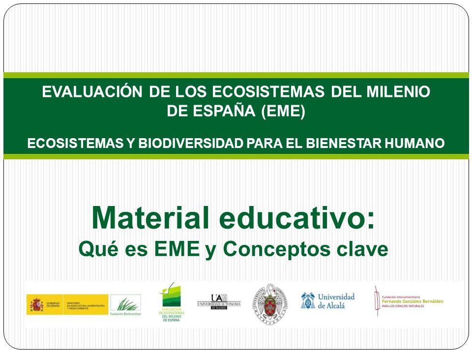 EVALUACIÓN DE LOS ECOSISTEMAS DEL MILENIO DE ESPAÑA (EME) ECOSISTEMAS Y BIODIVERSIDAD PARA EL BIENESTAR HUMANO Material educativo: Qué es EME y Conceptos clave