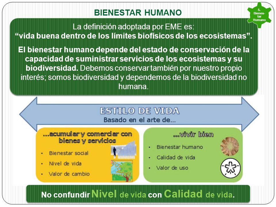 BIENESTAR HUMANO La definición adoptada por EME es: vida buena dentro de los límites biofísicos de los ecosistemas.