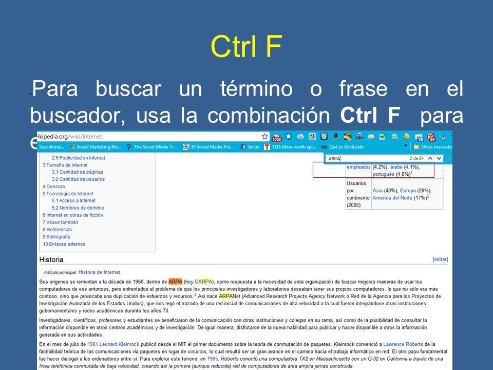 Ctrl F Para buscar un término o frase en el buscador, usa la combinación Ctrl F para encontrarla.