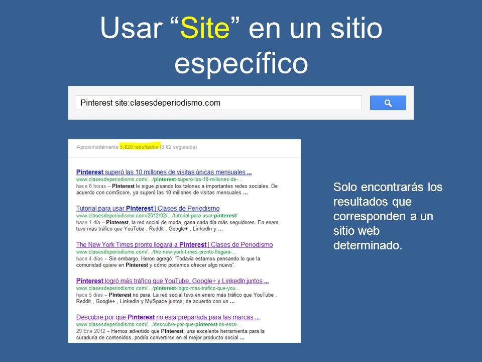 Usar Site en un sitio específico Solo encontrarás los resultados que corresponden a un sitio web determinado.