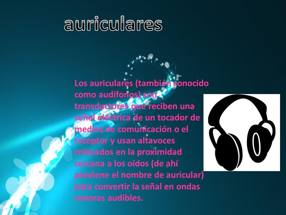 Los auriculares (también conocido como audífonos) son transductores que reciben una señal eléctrica de un tocador de medios de comunicación o el receptor y usan altavoces colocados en la proximidad cercana a los oídos (de ahí proviene el nombre de auricular) para convertir la señal en ondas sonoras audibles.