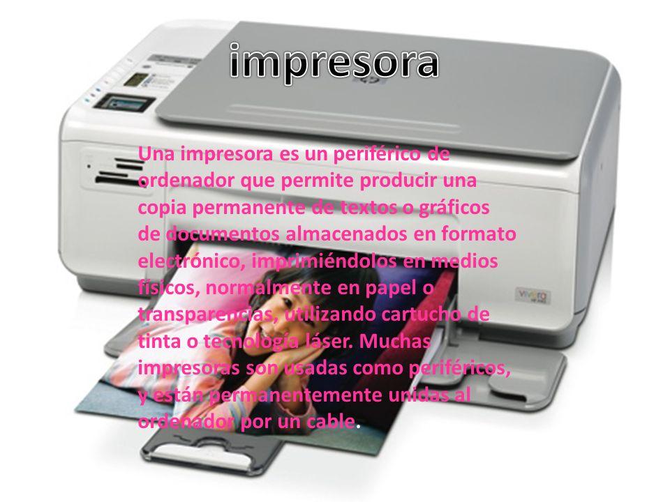 Una impresora es un periférico de ordenador que permite producir una copia permanente de textos o gráficos de documentos almacenados en formato electrónico, imprimiéndolos en medios físicos, normalmente en papel o transparencias, utilizando cartucho de tinta o tecnología láser.