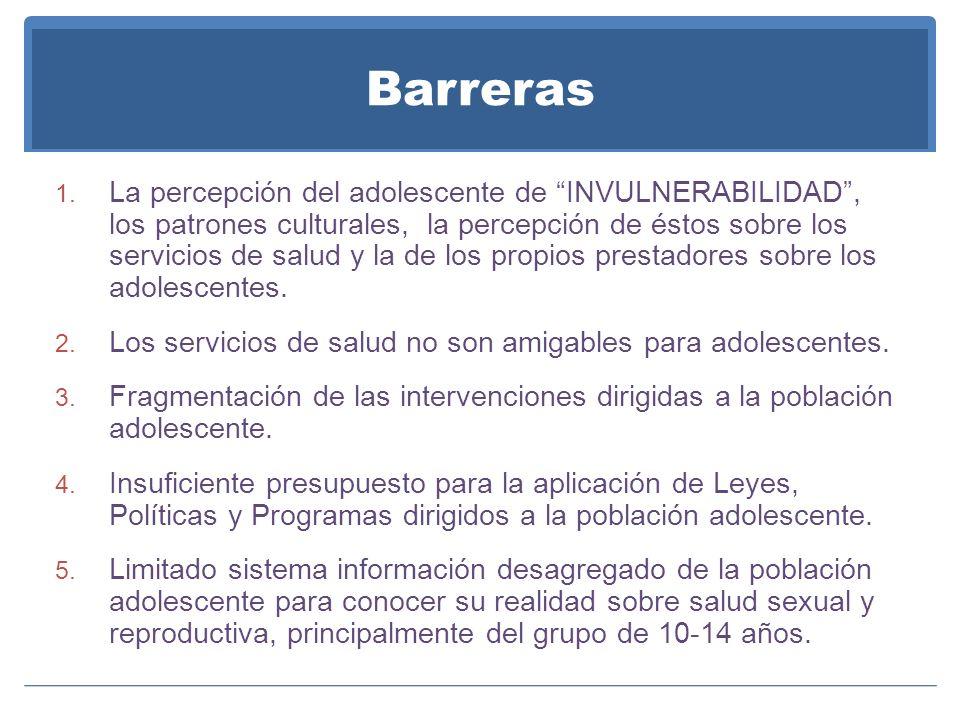 Barreras 1. La percepción del adolescente de INVULNERABILIDAD, los patrones culturales, la percepción de éstos sobre los servicios de salud y la de lo