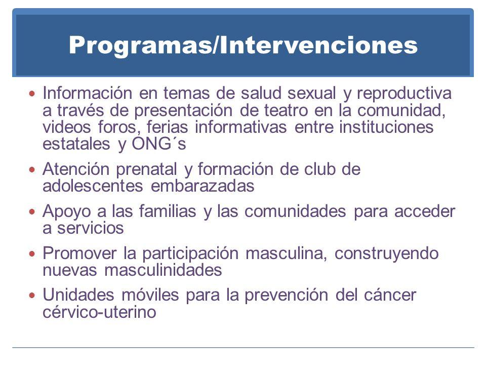 Programas/Intervenciones Información en temas de salud sexual y reproductiva a través de presentación de teatro en la comunidad, videos foros, ferias
