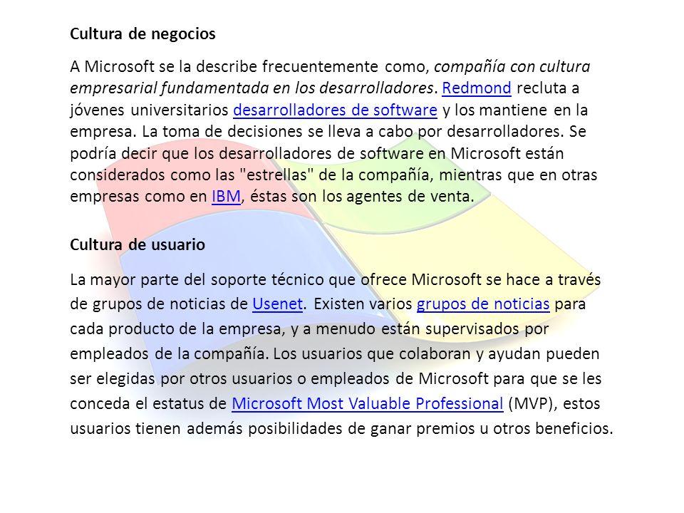 Cultura de negocios A Microsoft se la describe frecuentemente como, compañía con cultura empresarial fundamentada en los desarrolladores. Redmond recl