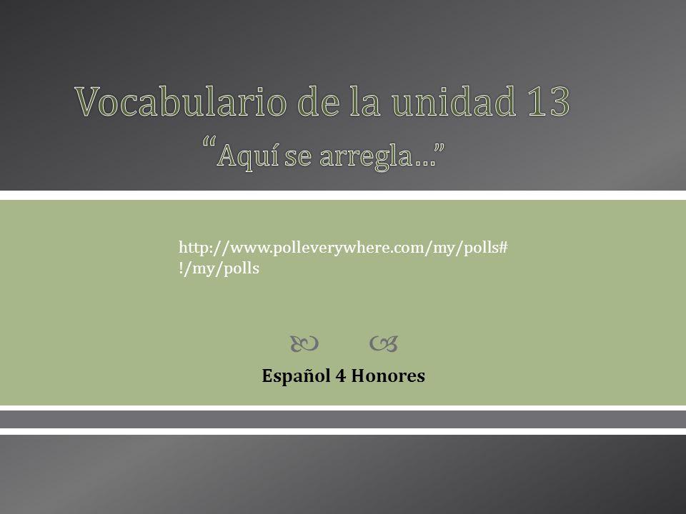 Español 4 Honores http://www.polleverywhere.com/my/polls# !/my/polls
