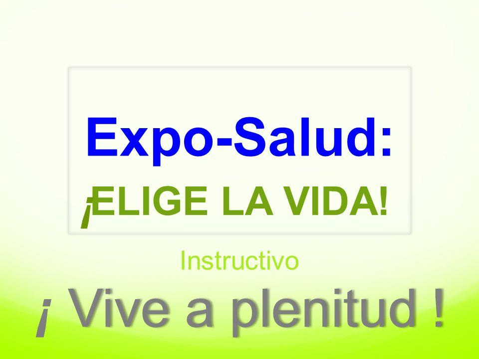 Expo-Salud: Instructivo Vive a plenitud !¡ Vive a plenitud ! ELIGE LA VIDA! ¡