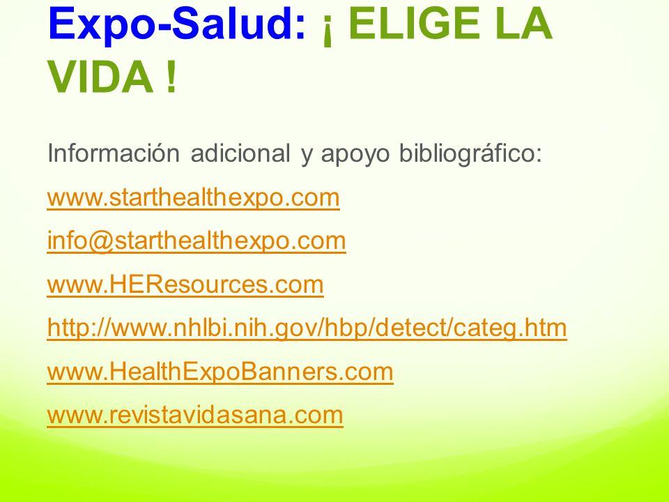 Información adicional y apoyo bibliográfico: www.starthealthexpo.com info@starthealthexpo.com www.HEResources.com http://www.nhlbi.nih.gov/hbp/detect/