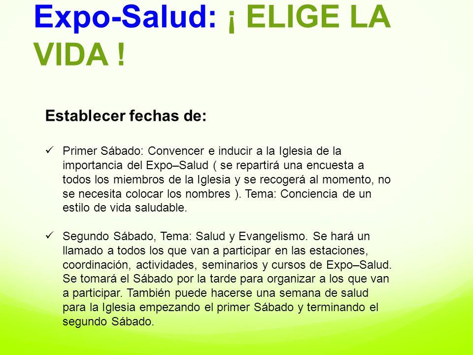 Expo-Salud: ¡ ELIGE LA VIDA ! Establecer fechas de: Primer Sábado: Convencer e inducir a la Iglesia de la importancia del Expo–Salud ( se repartirá un