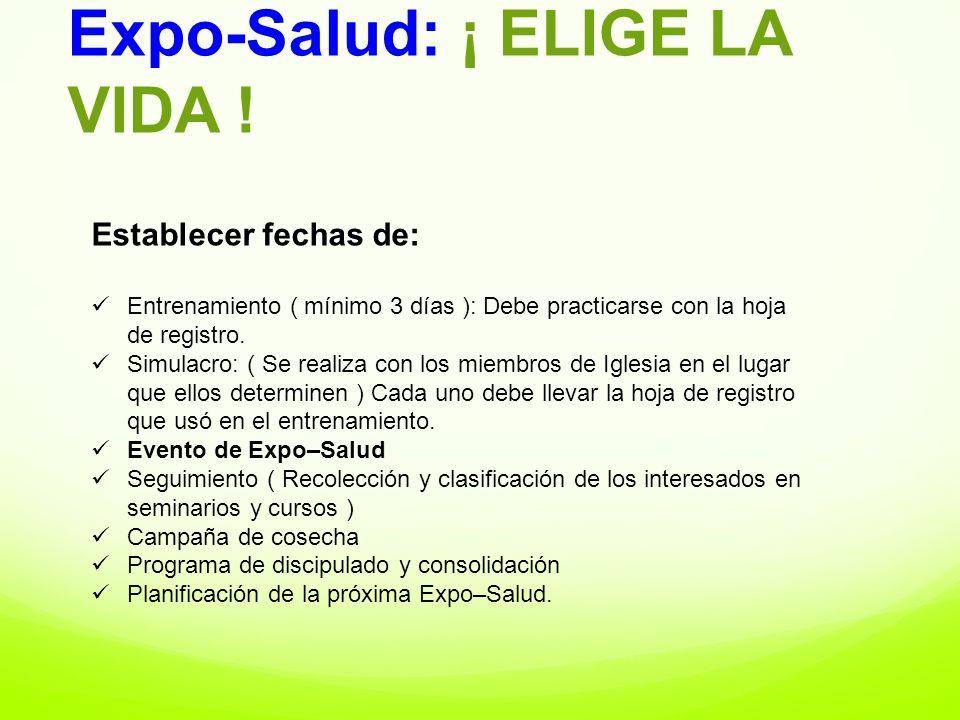 Expo-Salud: ¡ ELIGE LA VIDA ! Establecer fechas de: Entrenamiento ( mínimo 3 días ): Debe practicarse con la hoja de registro. Simulacro: ( Se realiza