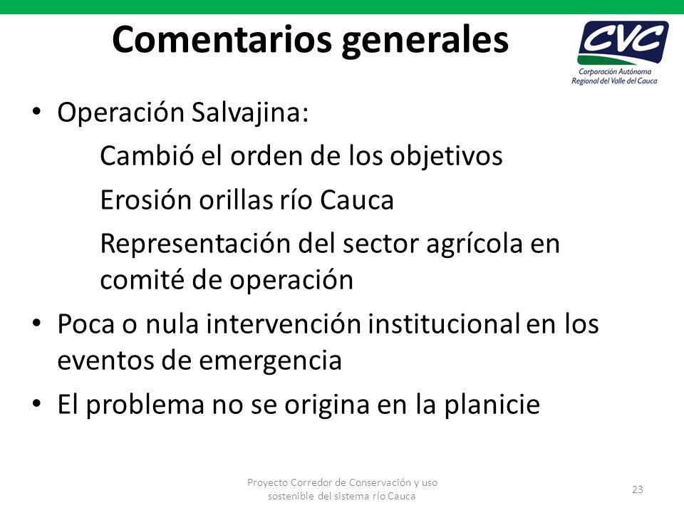 Comentarios generales Operación Salvajina: Cambió el orden de los objetivos Erosión orillas río Cauca Representación del sector agrícola en comité de