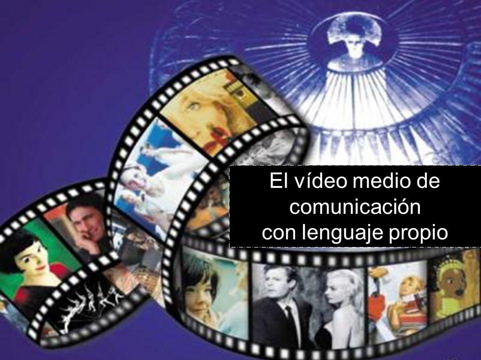 El video como medio de comunicación con lenguaje propio Permite la creación de mensajes por el usuario.