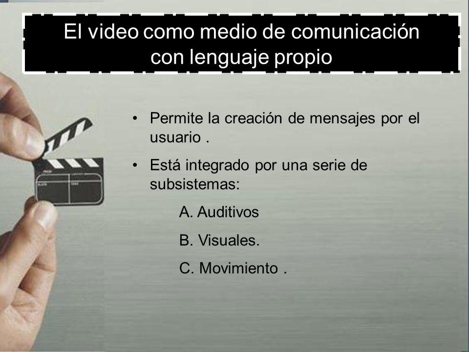 El video como medio de comunicación con lenguaje propio Es un medio relativamente joven y su lenguaje está en pleno desarrollo.