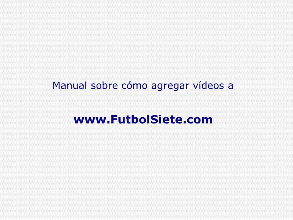 3.4 Identifícate como delegado de tu equipo… Paso 3: Enlazar vídeo www.FutbolSiete.com