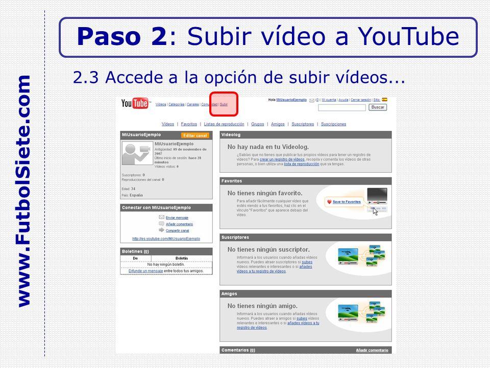 2.3 Accede a la opción de subir vídeos... Paso 2: Subir vídeo a YouTube www.FutbolSiete.com