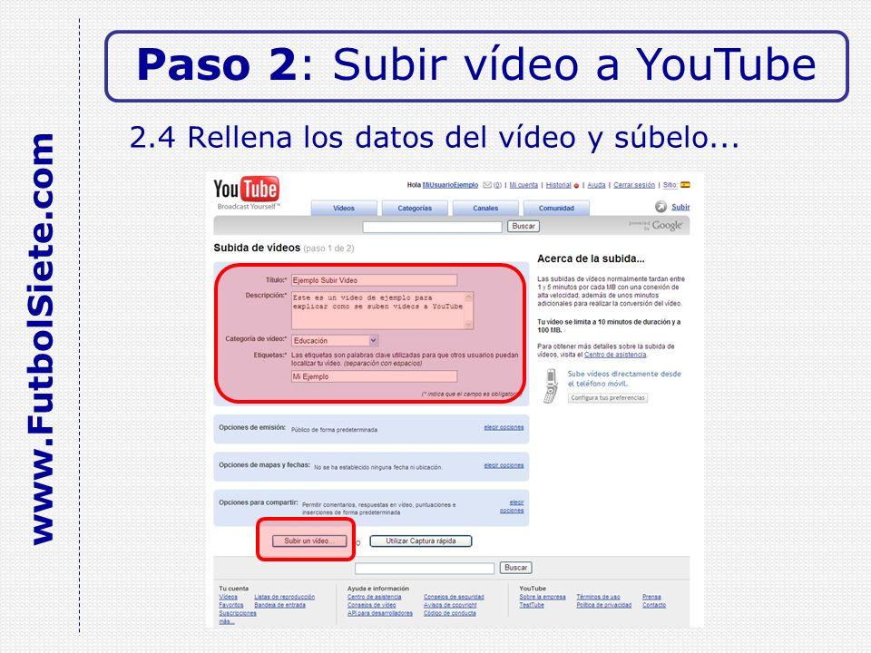 2.4 Rellena los datos del vídeo y súbelo... Paso 2: Subir vídeo a YouTube www.FutbolSiete.com