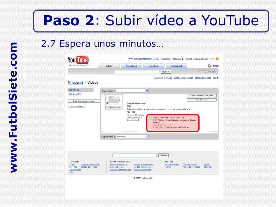 2.7 Espera unos minutos… Paso 2: Subir vídeo a YouTube www.FutbolSiete.com
