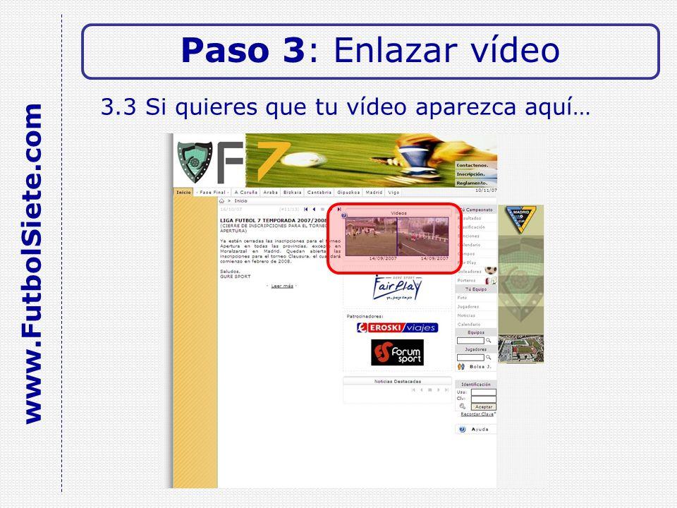 3.3 Si quieres que tu vídeo aparezca aquí… Paso 3: Enlazar vídeo www.FutbolSiete.com
