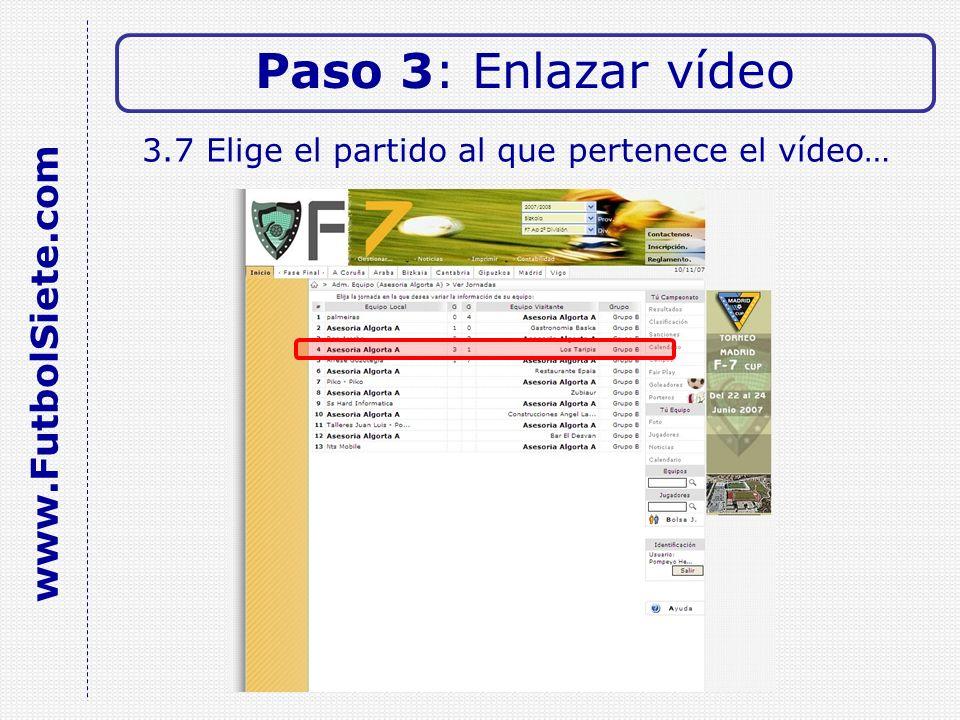 3.7 Elige el partido al que pertenece el vídeo… Paso 3: Enlazar vídeo www.FutbolSiete.com