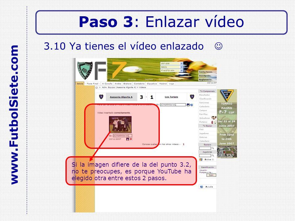 3.10 Ya tienes el vídeo enlazado Paso 3: Enlazar vídeo www.FutbolSiete.com Si la imagen difiere de la del punto 3.2, no te preocupes, es porque YouTube ha elegido otra entre estos 2 pasos.