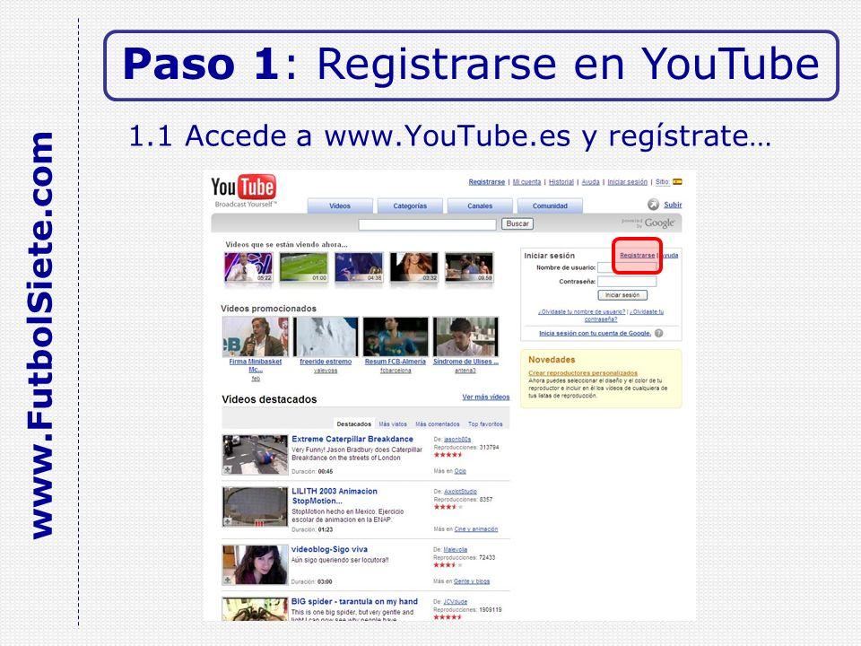 1.1 Accede a www.YouTube.es y regístrate… Paso 1: Registrarse en YouTube www.FutbolSiete.com